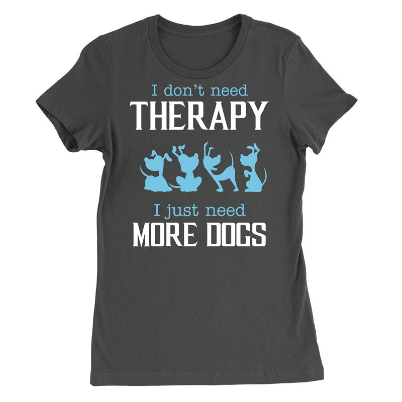 I don't need therapy. I just need more dogs T-shirt - MyUnistyles