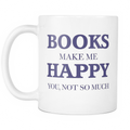 Books make me happy. You not so much Mug - MyUnistyles