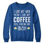 I like men how i like my coffee hot, strong and Irish - MyUnistyles