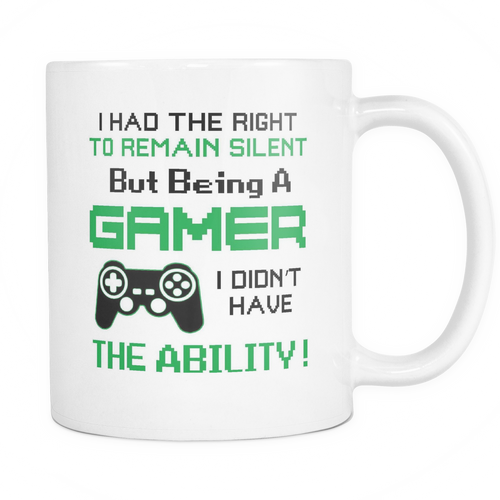 I had the right to remain silent but being a Gamer I didn't have the Ability! Mug - MyUnistyles
