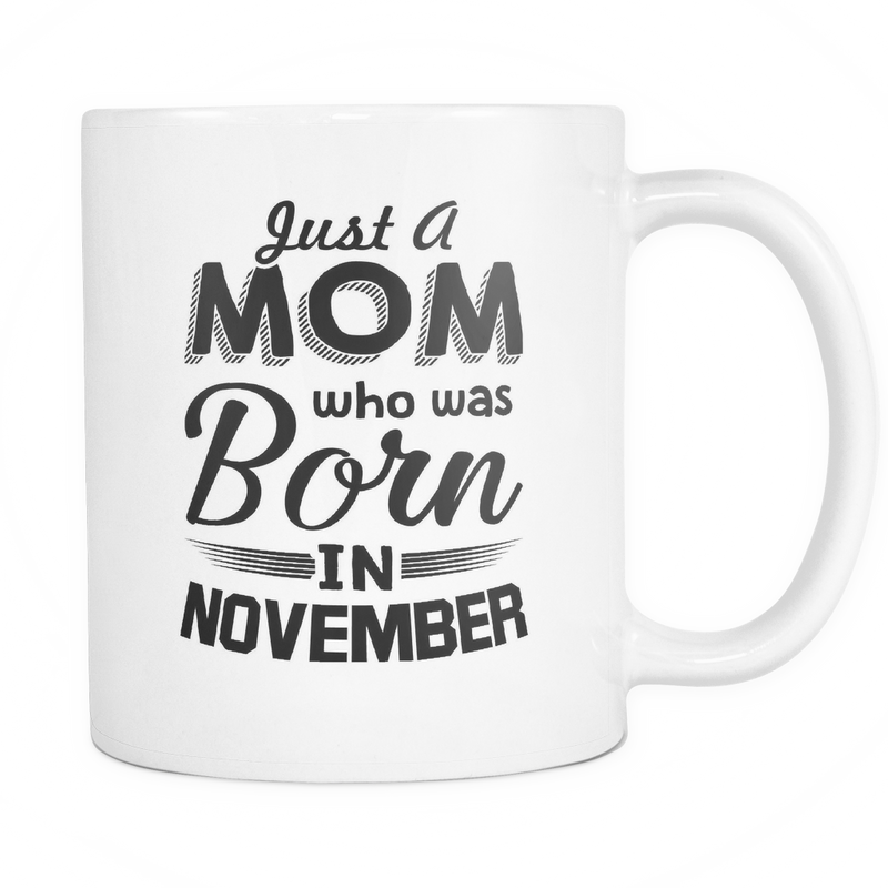 Just a Mom who was born in November Mug - MyUnistyles
