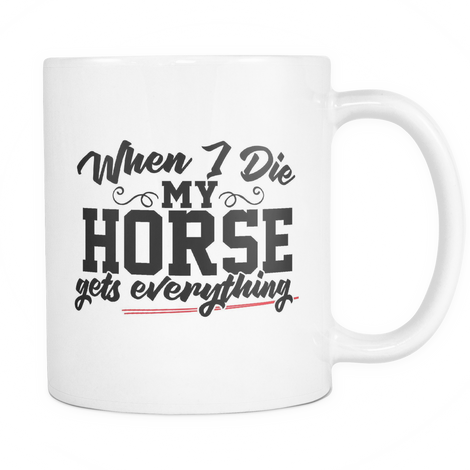 When i die my Horse gets everything Mug - MyUnistyles