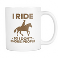 I ride so i don't choke people Mug