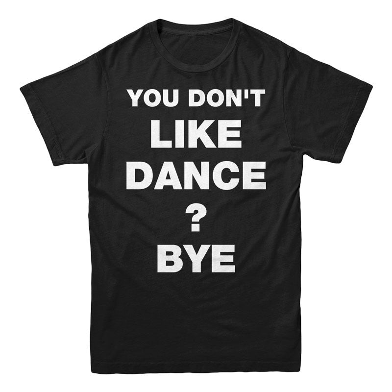 You don't like Dance? BYE - MyUnistyles