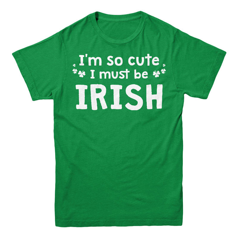 I'm so cute, I must be Irish - MyUnistyles