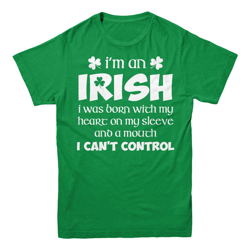 I'm irish i was born with my heart on my sleeve a fire in my soul and a mouth i can't control - MyUnistyles