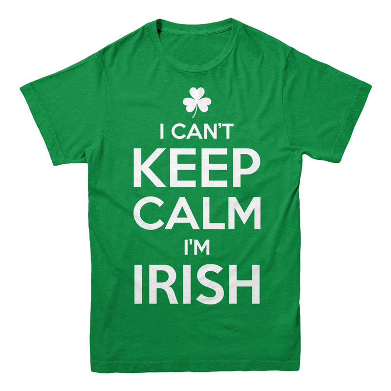 I cant keep calm i'm irish - MyUnistyles