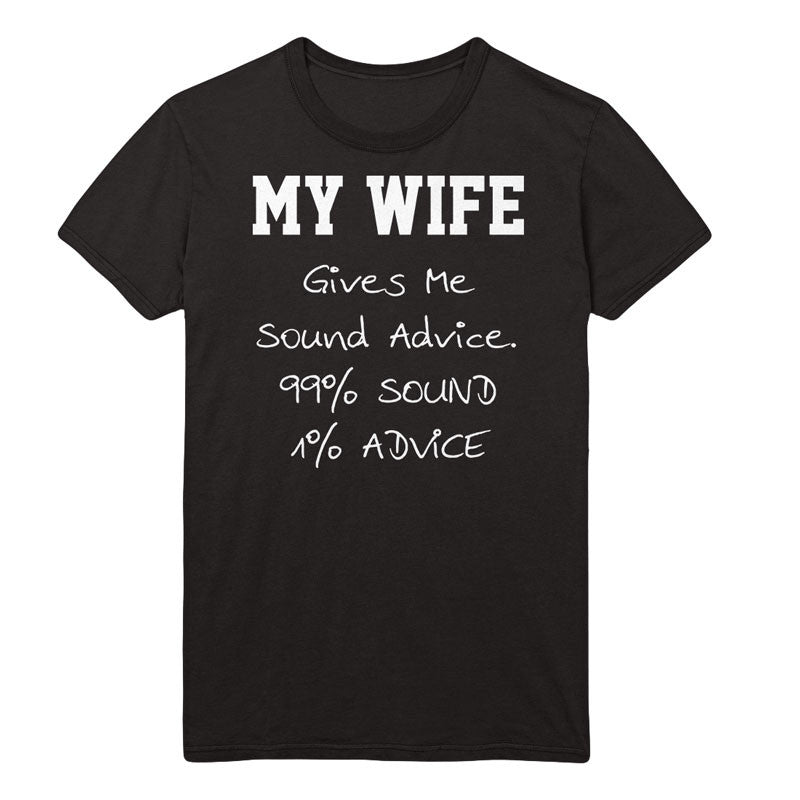 My wife gives me sound advice T-Shirt