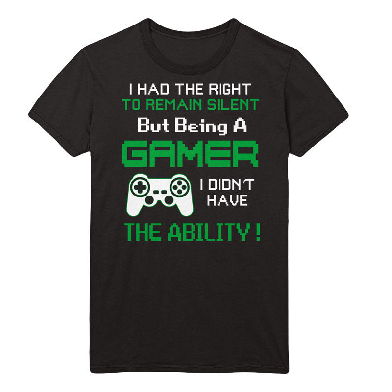 I had the right to remain silent but being a Gamer I didn't have the Ability! T-Shirt - MyUnistyles