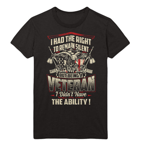 I had the right to remain silent but being a Veteran I didn't have the Ability! T-Shirt - MyUnistyles
