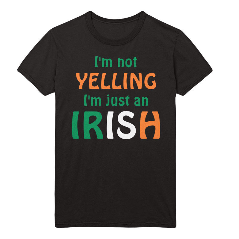 I'm not yelling. I'm just an Irish - MyUnistyles