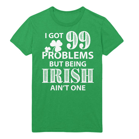 99 problems being Irish ain't one. - MyUnistyles