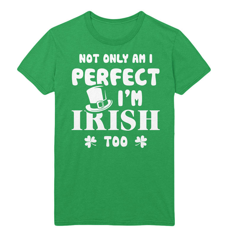 Not only am i perfect i'm irish too - MyUnistyles