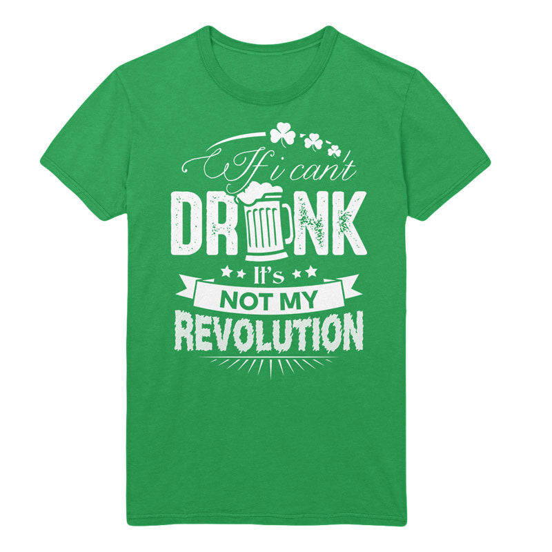 If i can't drink, It's not my revolution - MyUnistyles