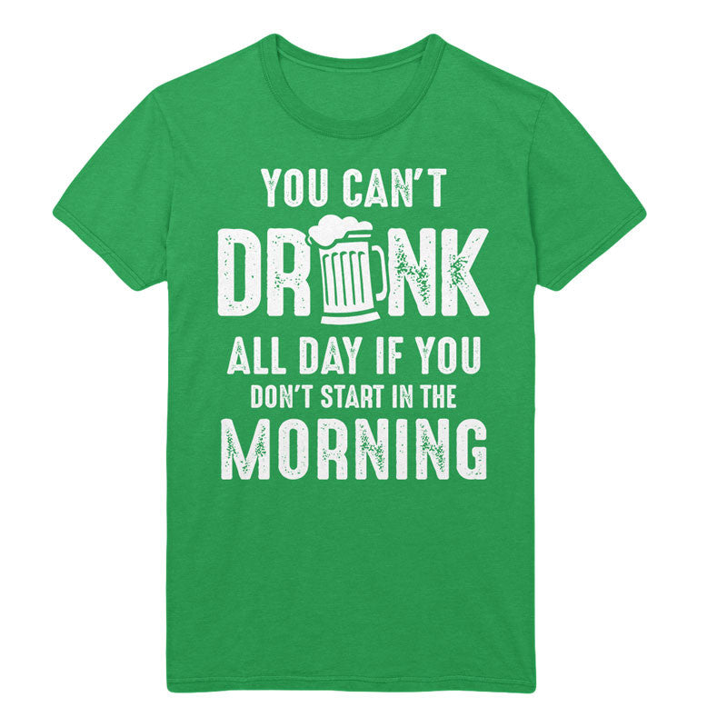 You can't drink all day if you don't start in the morning - MyUnistyles