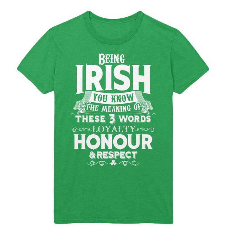 Being irish, you know the meaning of these three words. Loyalty, honour & respect. - MyUnistyles