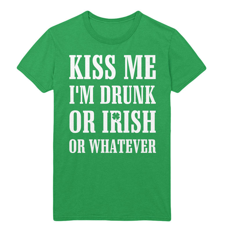 Kiss me i'm drunk or irish or whatever - MyUnistyles