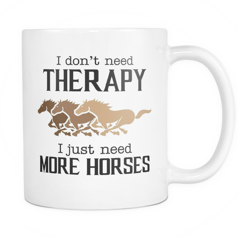 I don't need therapy. I just need more horses T-shirt Mug - MyUnistyles