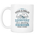 I'm a Book-a-holic on the road to recovery. Just kidding I'm on the road to the book store Mug - MyUnistyles