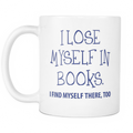 I lose myself in books. I find myself there, too Mug - MyUnistyles