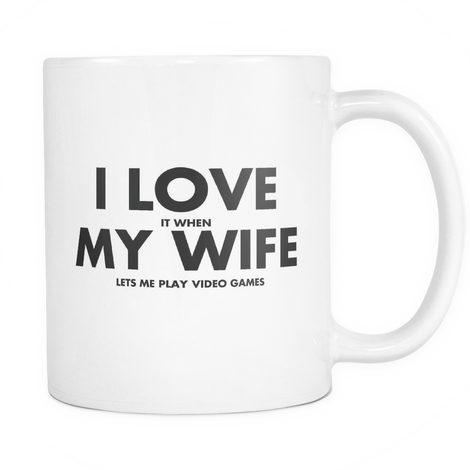 I Love it when My wife lets me play video games Mug