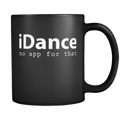 iDance No app for that 11oz Mug - MyUnistyles