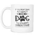 If you don't have at least 1 dog, you wouldn't understand Mug - MyUnistyles