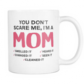 Yon don't scare me, I'm a Mom Mug