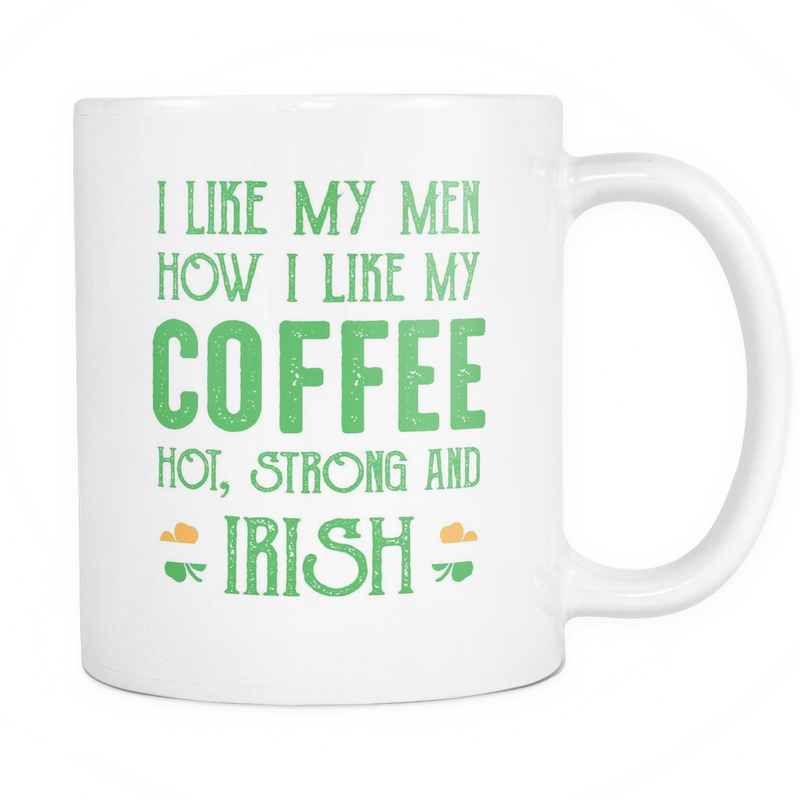 I like men how i like my coffee hot, strong and Irish Mug - MyUnistyles