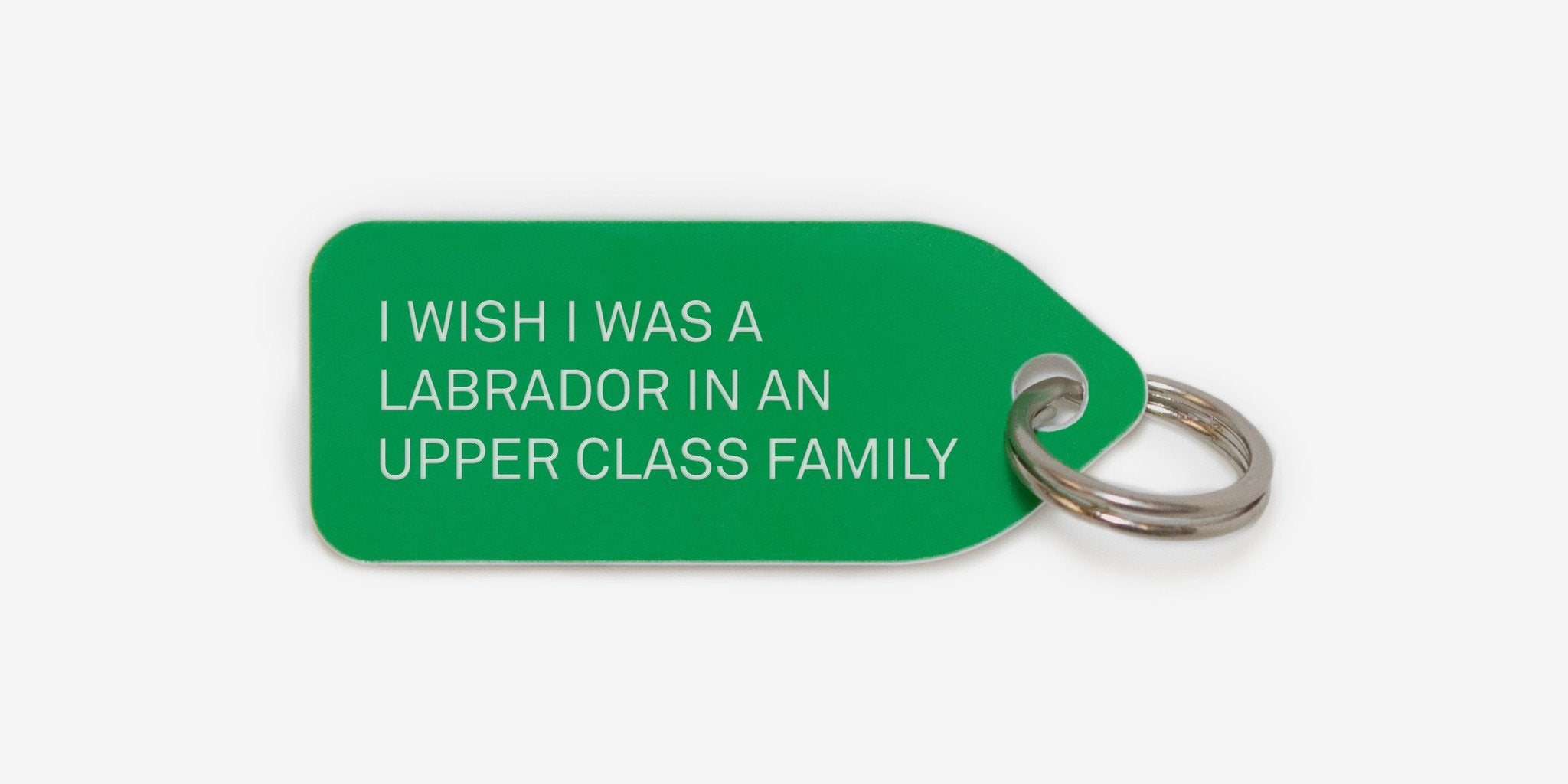 Dog tag - I wish I was a labrador in an upper class family