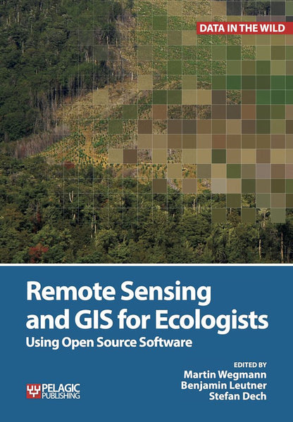 Remote Sensing and GIS for Ecologists - Pelagic Publishing