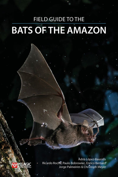 Field Guide to the Bats of the Amazon - Pelagic Publishing