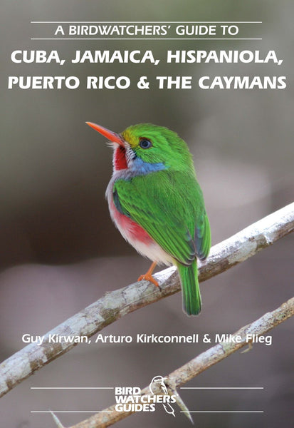 A Birdwatchers' Guide to Cuba, Jamaica, Hispaniola, Puerto Rico and the Caymans - Pelagic Publishing