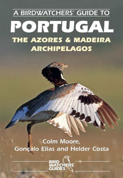 A Birdwatchers' Guide to Portugal, the Azores & Madeira Archipelagos - Pelagic Publishing