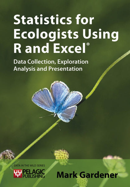 Statistics for Ecologists Using R and Excel - Pelagic Publishing