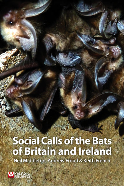Social Calls of the Bats of Britain and Ireland - Pelagic Publishing