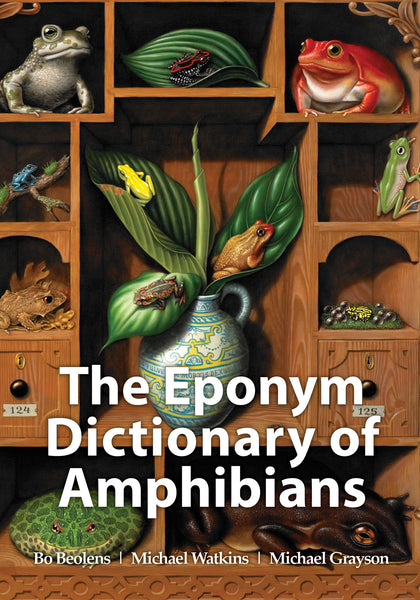 The Eponym Dictionary of Amphibians - Pelagic Publishing