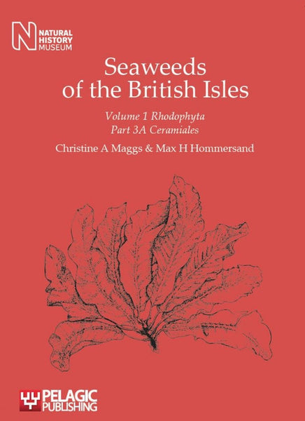 Seaweeds of the British Isles, Volume 1 Rhodophyta, Part 3A - Pelagic Publishing