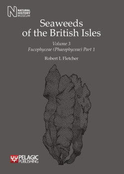 Seaweeds of the British Isles, Volume 3 Fucophyceae (Phaeophyceae), Part 1 - Pelagic Publishing