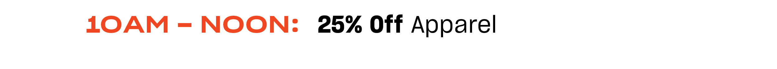 10am-noon: 25% off Apparel