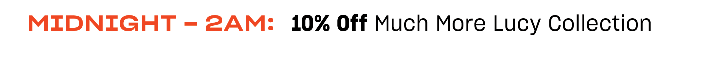 Midnight-2am: 10% off Much More Lucy Collection