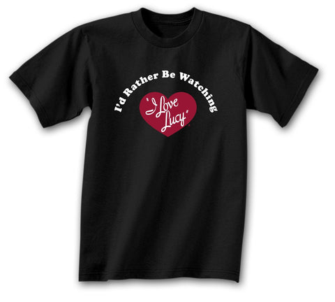 I Love Lucy Shirt - Rather be