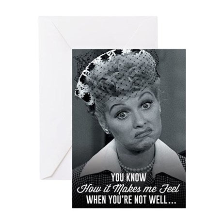 I Love Lucy: When You Not Well Greeting Card