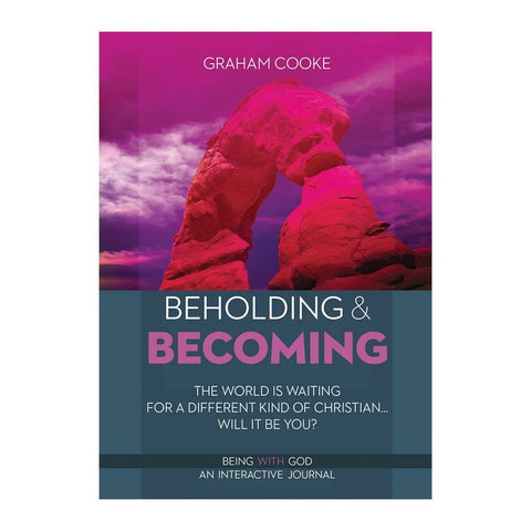 Beholding and Becoming, book 4 of The Being with God series by Graham Cooke