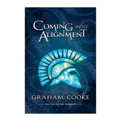 Coming into Alignment, book 3 of The Way of the Warrior series by Graham Cooke