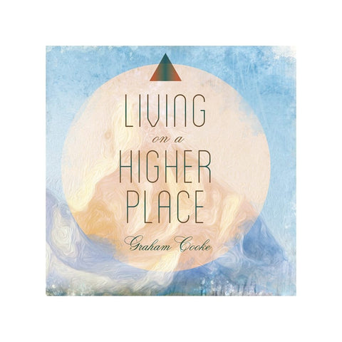 Living on a Higher Place audio teaching by Graham Cooke