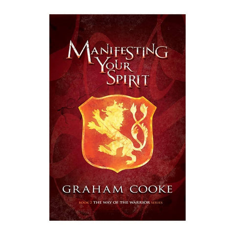 Manifesting Your Spirit, book 2 of The Way of the Warrior series by Graham Cooke