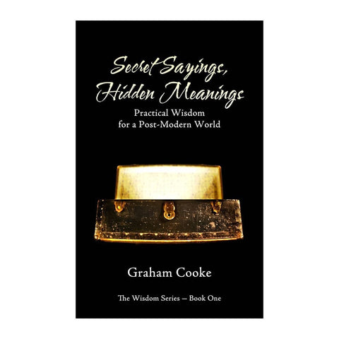 Secret Sayings, Hidden Meanings, book 1 of The Wisdom Series by Graham Cooke