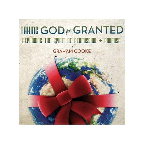Taking God for Granted audio teaching by Graham Cooke