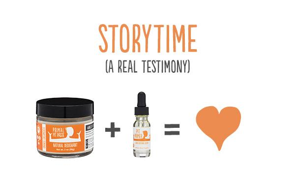 Read real testimonies on using natural deodorant and Primal Pit Paste